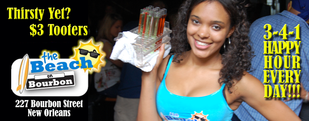 thirsty yet? $3 tooters at The Beach on Bourbon 3-4-1 happy hour every day